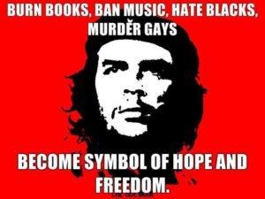 burn-books-ban-music-hate-blacks-murder-gays-become-symbol-of-hope-and-freedome-che-guevara